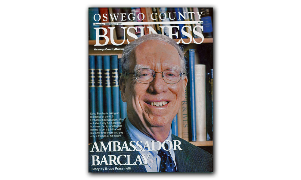 Cover story of Oswego County Business, December 2003 / January 2004 issue, focusing on the appointment of Doug Barclay as ambassador to El Savador.